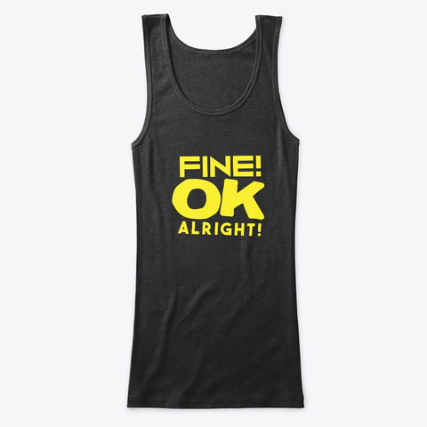 T-Shirt - Fine OK Alright - Ladies - FittedTankTop - Black