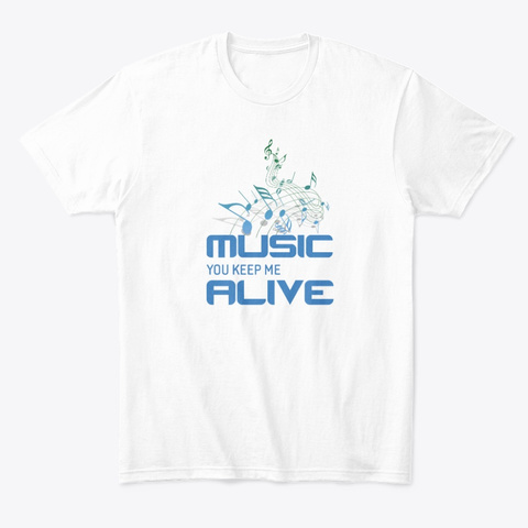 T-Shirt - Music You Keep Me Alive - Unisex - White